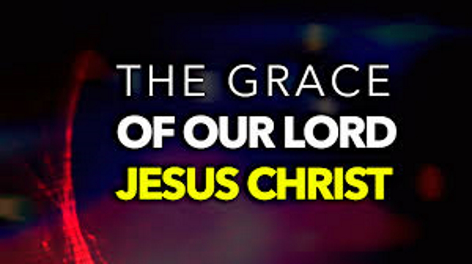 Grace of Our Lord Jesus Christ