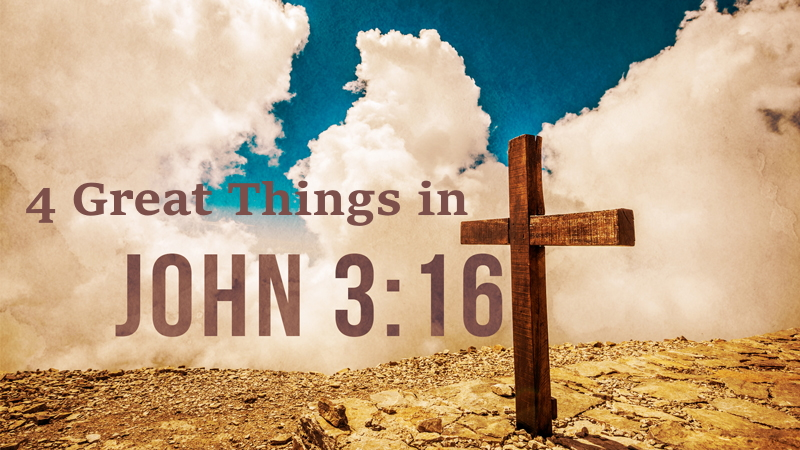 4 Great Things in John 3:16