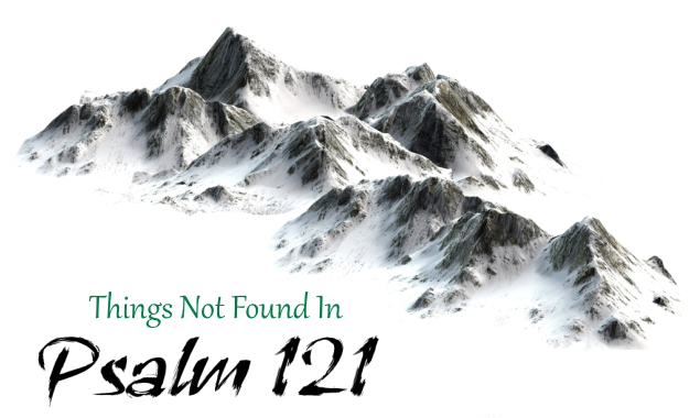 Things Not Found in Psalm 121