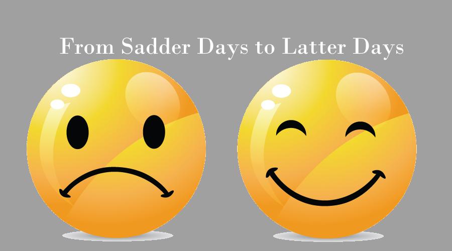 From Sadder Days to Latter Days