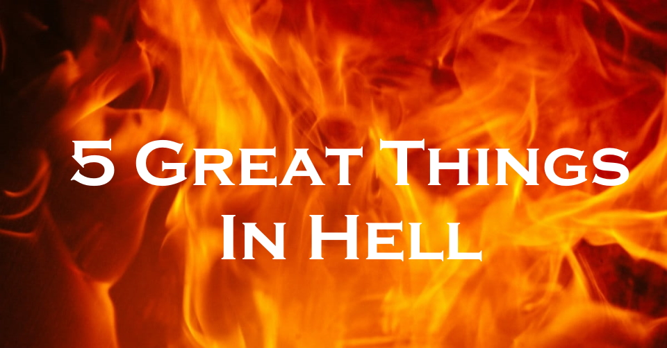 5 Great Things In Hell